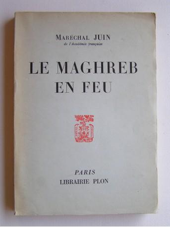 Maréchal Alphonse Juin - La Maghreb eb feu