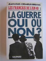 Les Français de l'an 40. Tome 1. La guerre oui ou non?