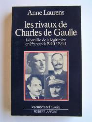 Les rivaux de Charles De Gaulle. La bataille de la légitimité en France de 1940 à 1944