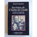 Anne Laurens - Les rivaux de Charles De Gaulle. La bataille de la légitimité en France de 1940 à 1944