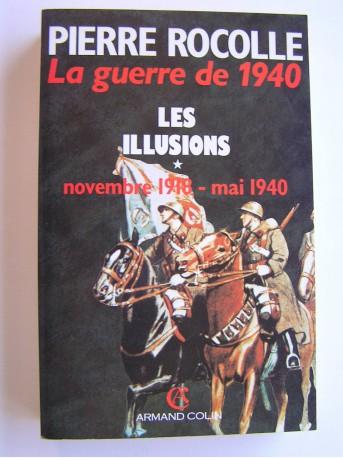 Colonel Pierre Rocolle - La guerre de 1940. Tome 1. Les illusions. Novembre 1918 - mai 1940