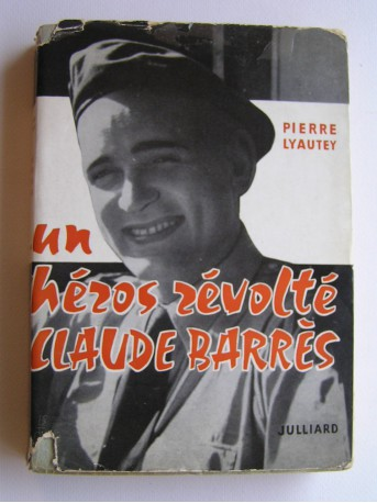 Pierre Lyautey - Un héros révolté, Claude Barrès