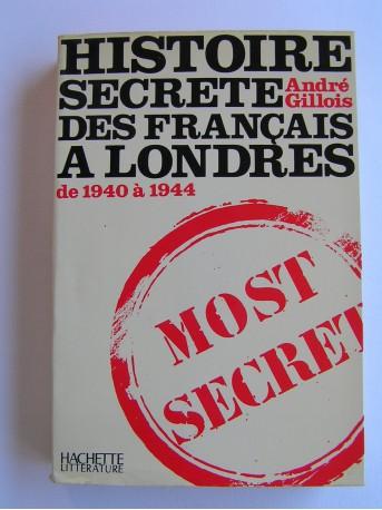 André Gillois - Histoire secrète des Français à Londres de 1940 à 1944