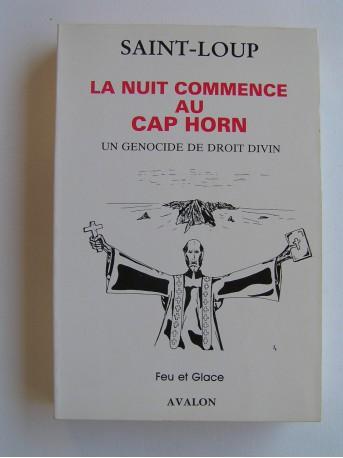 Saint-Loup - La nuit commence au Cap Horn. Un génocide de droit divin