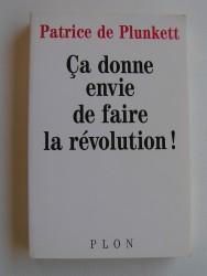 Patrice de Plunkett - Ca donne envie de faire la Révolution!