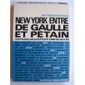 Guy fritsch-Estrangin - New-York entre De Gaulle et Pétain. Les Français aux Etats-Unis de 40 à 46