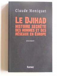 Le Djihad. Histoire secrète des hommes et des réseaux en Europe
