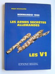 Régis Grenneville - Normandie 1944. Les armes secrètes allemandes. Les V1