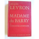 Jacques Levron - Madame du Barry ou la fin d'une courtisane