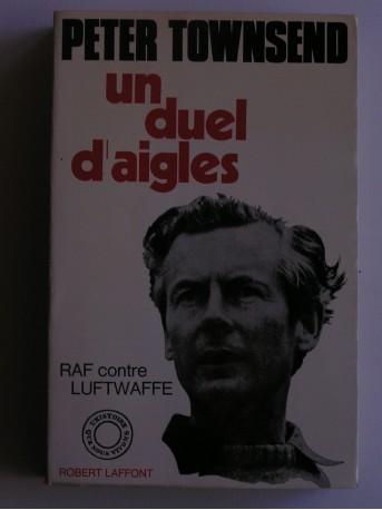 Peter Townsend - Un duel d'aigles. RAF contre LUTWAFE