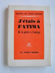 Michel de Saint-Pierre - J'étais à Fatima. De la prière à l'outrage