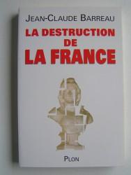 Jean-Claude Barreau - La destruction de la France