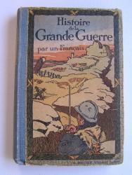 Anonyme - Histoire de la Grande Guerre par un Français