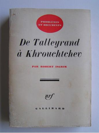 Robert Ingrim - De Talleyrand à Khrouchtchev