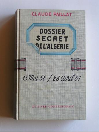 Claude Paillat - Dossiers secrets de l'Algérie. 13 mai 58 / 28 avril 61