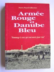 """Pierre Picard-Gilbertier - Armée rouge et Danube bleu. """"Hommage à ceux qui sont morts pour rien."""""""