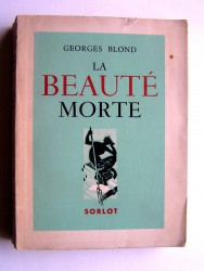 Georges Blond - La beauté morte