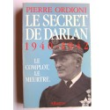 Pierre Ordioni - Le secret de Darlan. 1940 - 1942. Le complot, le meurtre