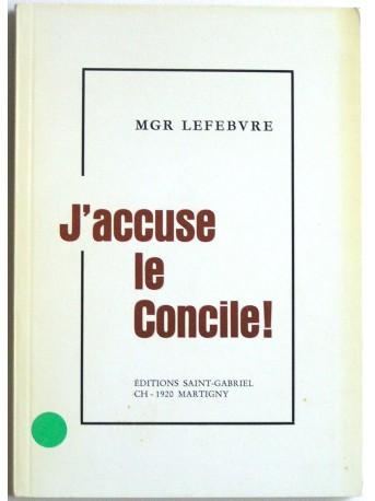 Monseigneur Marcel Lefèbvre - J'accuse le concile!
