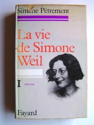 Simone Pétrement - La vie de Simone Weil. Tome 1. 1909 - 1934