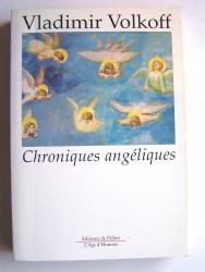 Vladimir Volkoff - Chroniques angéliques