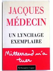 Jacques Médecin - Un lynchage exemplaire. Mittérand m'a tuer