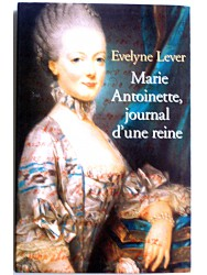 Evelyne Lever - Marie-Antoinette, journal d'une reine