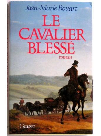Jean-Marie Rouart - Le cavalier blessé